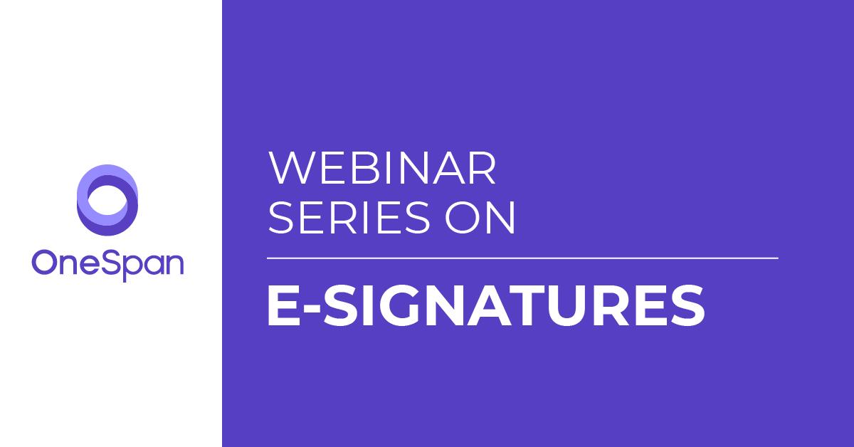 E-Signature Webinar Series   Extend E-Signatures Beyond Your Initial Use Case