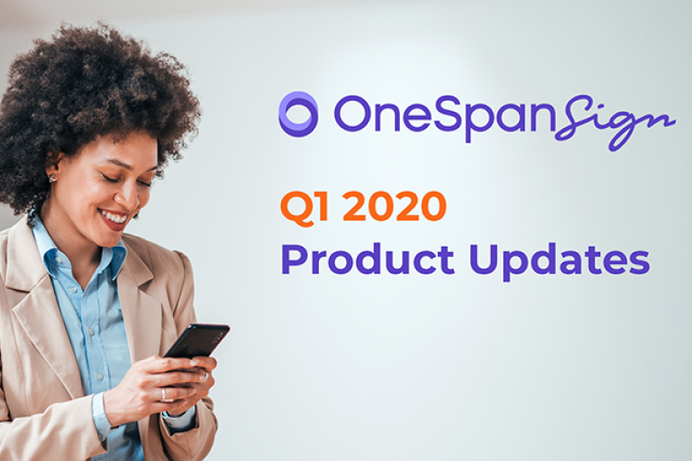 OneSpan Sign Product Updates Q1 2020